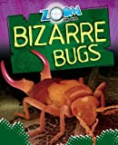Zoom in on Bizarre Bugs, Richard Spilsbury, 1464405638