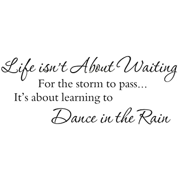 Amazoncom Life Is Not About Waiting For The Storm To Pass It Is