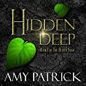 Hidden Deep: The Hidden Saga, Book 1 Audiobook by Amy Patrick Narrated by Amy Deluca