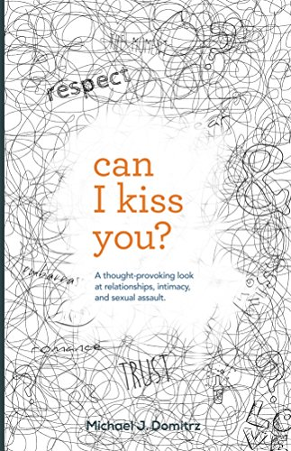 Can I Kiss You?: A Thought-provoking Look at Relationships, Intimacy, and Sexual Assault, by Michael J. Domitrz