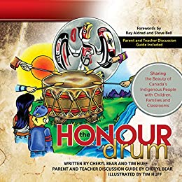 The Honour Drum: Sharing the Beauty of Canada's Indigenous People with Children, Families and Classrooms by [Bear-Barnetson, Cheryl, Huff, Tim]
