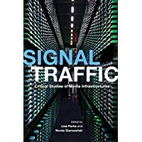 Signal Traffic: Critical Studies of Media Infrastructures