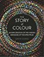 The Story of Colour: An Exploration of the Hidden Messages of the Spectrum