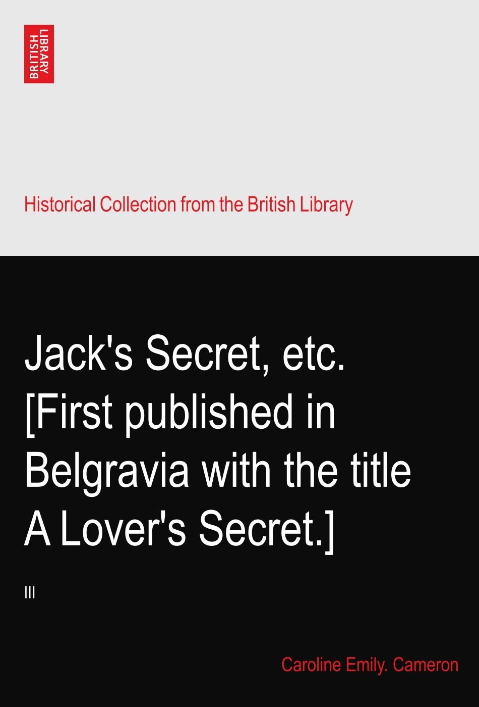 Download Jack's Secret, etc. [First published in Belgravia with the title A Lover's Secret.]: III PDF