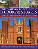 The Castles and Palaces of the Tudors and Stuarts, Charles Phillips, 184476706X