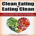 Clean Eating is Eating Clean: A Proven Step-by-Step Guide to Healthy Eating from Home Recipes to On-The-Go Fast Food Options Audiobook by Amber Flannery Narrated by Patricia Santomasso
