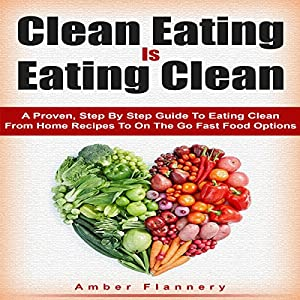Clean Eating is Eating Clean Audiobook