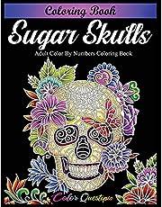 Sugar Skulls Coloring Book - Adult Color by Numbers Coloring Book: Day of the Dead Dia de Los Muertos