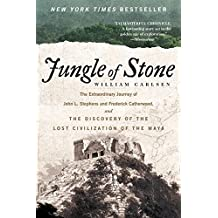 Jungle of Stone: The Extraordinary Journey of John L. Stephens and Frederick Catherwood, and the Discovery of the Lost Civilization of the Maya