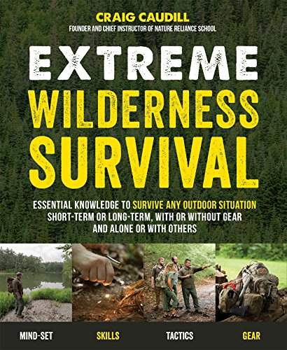 Extreme Wilderness Survival: Essential Knowledge to Survive Any Outdoor Situation Short-Term or Long-Term, With or Without Gear and Alone or With Others (Basic Needs For Survival In The Wilderness)