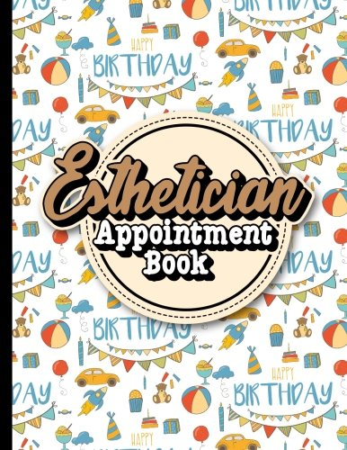 Esthetician Appointment Book: 4 Columns Appointment Agenda, Appointment Planner, Daily Appointment Books, Cute Birthday Cover (Volume 39) PDF