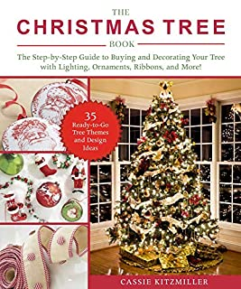 Book Cover: The Christmas Tree Book: The Step-by-Step Guide to Buying and Decorating Your Tree with Lighting, Ornaments, Ribbons, and More!