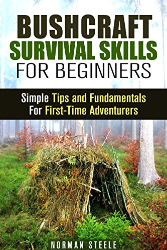 Bushcraft Survival Skills for Beginners: Simple Tips and Fundamentals For First-Time Adventurers (Backpacking & Camping) Pdf