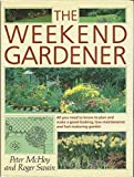 img - for The Weekend Gardener: All You Need to Plan and Make a Good-Looking, Low-Maintenance and Fast-Maturing Garden book / textbook / text book