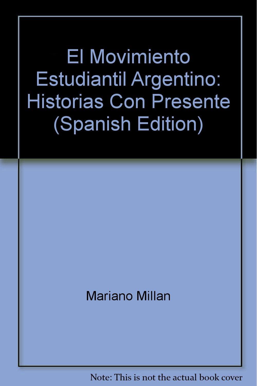 Read Online El Movimiento Estudiantil Argentino: Historias Con Presente (Spanish Edition) pdf epub