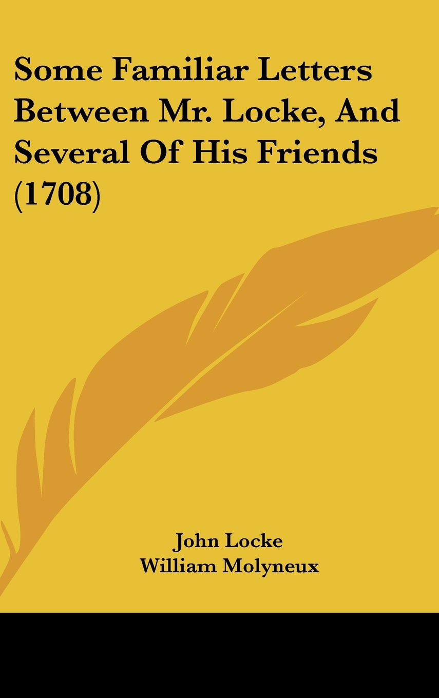 Some Familiar Letters Between Mr. Locke, And Several Of His Friends (1708) PDF
