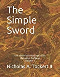 : The Simple Sword: The Historical Fencing Guild's Manual of Defense Volume 1