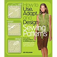 How to Use, Adapt, and Design Sewing Patterns: From store-bought patterns to drafting...