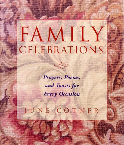 Family Celebrations : Prayers, Poems, and Toasts For Every Occasion