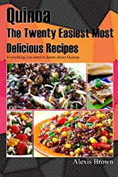 Quinoa The Twenty Easiest Most Delicious Recipes: Everything you need to know about Quinoa (English Edition)