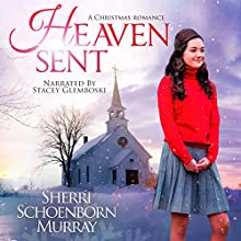 Heaven Sent: A Christmas Romance Audiobook by Sherri Schoenborn Murray Narrated by Stacey Glemboski