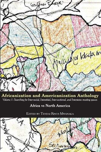 Africanization and Americanization Anthology: Africa Vs North America : Searching for Inter-racial, Interstitial, Inter-sectional, and Interstates by Mwanaka Media and Pub