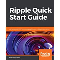 Ripple Quick Start Guide: Get started with XRP and develop applications on Ripple's blockchain