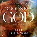 Encountering the Goodness of God: 90 Daily Devotions Audiobook by Bill Johnson Narrated by William Crockett