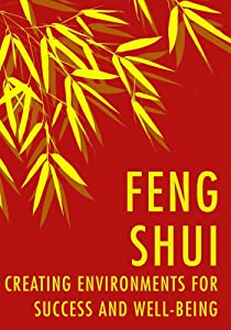Feng Shui: Creating Environments for Success & Well-Being