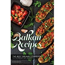 Balkan Recipes: The Best Balkan Cookbook for Gourmands and Hedonists