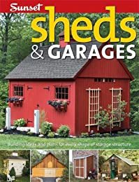 Sheds & Garages: Detailed Building Plans for Every Shape of Storage Structure