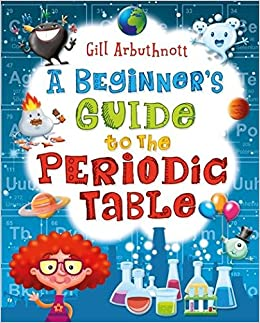 A beginners guide to the periodic table amazon gill a beginners guide to the periodic table amazon gill arbuthnott 9781472908858 books urtaz Choice Image