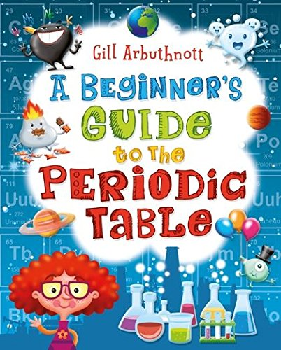 A Beginner's Guide to the Periodic Table: Amazon.co.uk: Gill Arbuthnott:  9781472908858: Books