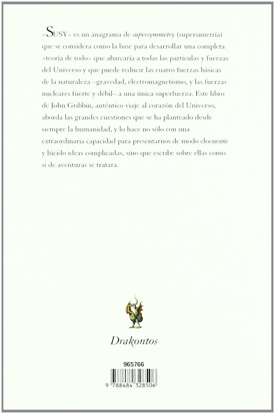 En Busca de Susy: Supersimetria Cuerdas y la Teoria del Todo: John Gribbin: 9788484328506: Amazon.com: Books
