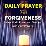 Daily Prayer for Forgiveness: Reveal God's Power and Strength with Daily Prayers | Jerry West