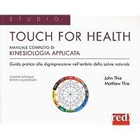 Touch for health. Manuale completo di kinesiologia applicata