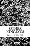 Other Kingdom, E. M. Forster, 1482376407