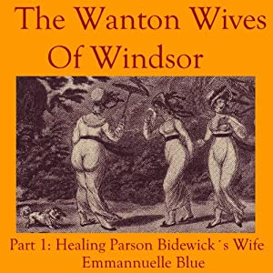 The Wanton Wives of Windsor, Part 1: Healing Parson Bideford's Wife Audiobook