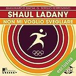 Shaul Ladany: Non mi voglio svegliare (Olimpicamente) | Gianmarco Bachi,G. Sergio Ferrentino
