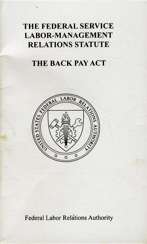 Federal Service Labor-Management Relations Statute: Chapter 71 of Title 5 of the U.S. Code, as Amended, and 5 U.S.C. 5596, the Back Pay Act, as Amended ebook