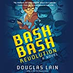 Bash Bash Revolution: A Novel | Douglas Lain