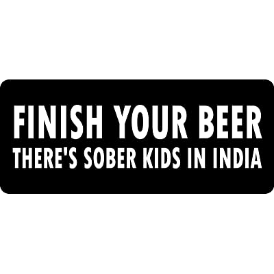 3 - Finish Your Beer There's Sober Kids in India Hard Hat/Biker Helmet Sticker BS 789: Automotive
