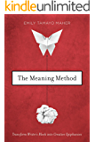 The Meaning Method: Transform Writer's Block into Creative Epiphanies (English Edition)