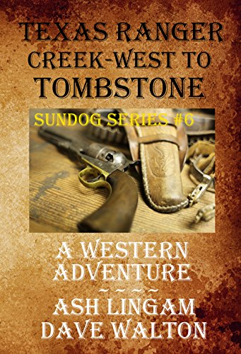Texas Ranger Creek - West to Tombstone: A Western Adventure (Sundog Series Book 6) (Grasshopper C R)