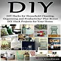DIY Hacks for Household Cleaning, Organizing and Productivity! Plus Bonus DIY Hack Projects for Your Home! Audiobook by Jason Goodman Narrated by Millian Quinteros