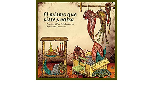 El mismo que viste y calza (Reloj De Cuentos) (Spanish Edition): Catalina Kuhne Peimbert, Tepatlaxco: 9786077749318: Amazon.com: Books