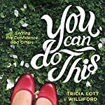 You Can Do This: Seizing the Confidence God Offers | Tricia Lott Williford