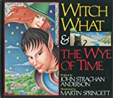 Witch What and the Wye of Time, John S. Anderson, 0929141156
