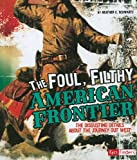 The Foul, Filthy American Frontier, Heather E. Schwartz, 1429663529