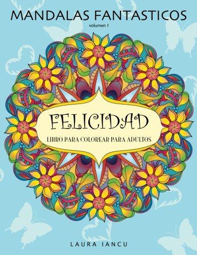 Mandalas Fantasticos: Libro Para Colorear Para Adultos: Descubre Animales, Flores, Frutas Y Otros Objetos Escondidos (Spanish Edition) [Laura Iancu] (Tapa Blanda)